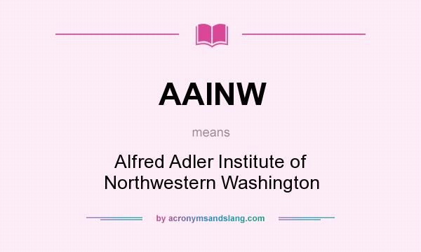 What does AAINW mean? It stands for Alfred Adler Institute of Northwestern Washington