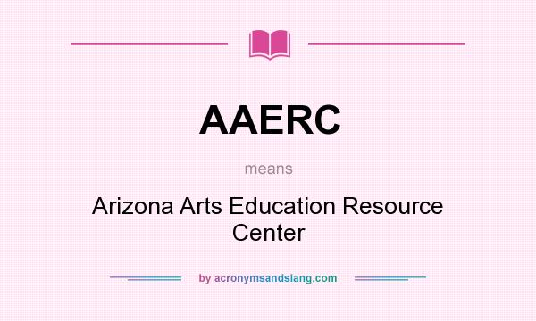 What does AAERC mean? It stands for Arizona Arts Education Resource Center