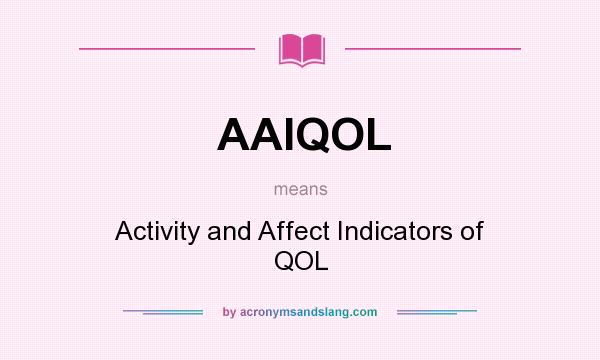 What does AAIQOL mean? It stands for Activity and Affect Indicators of QOL