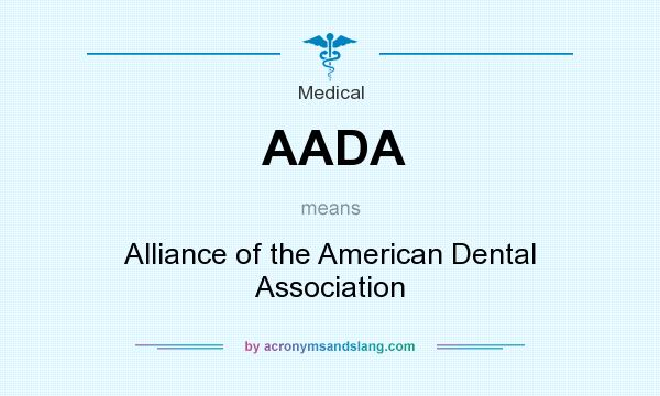 What does AADA mean? It stands for Alliance of the American Dental Association