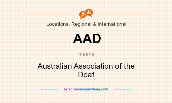What does AAD mean? It stands for Australian Association of the Deaf