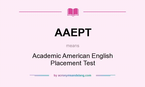 What does AAEPT mean? It stands for Academic American English Placement Test