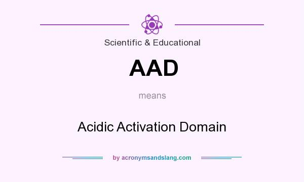 What does AAD mean? It stands for Acidic Activation Domain