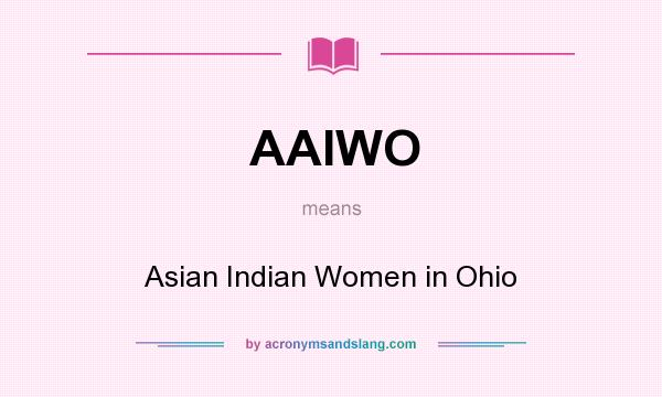 What does AAIWO mean? It stands for Asian Indian Women in Ohio