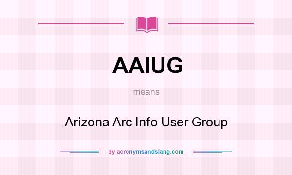 What does AAIUG mean? It stands for Arizona Arc Info User Group