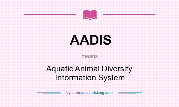 What does AADIS mean? It stands for Aquatic Animal Diversity Information System