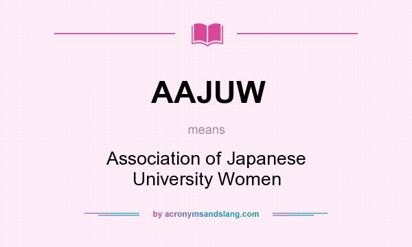 What does AAJUW mean? It stands for Association of Japanese University Women