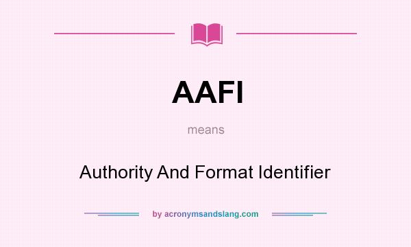 What does AAFI mean? It stands for Authority And Format Identifier