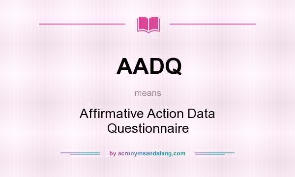 What does AADQ mean? It stands for Affirmative Action Data Questionnaire
