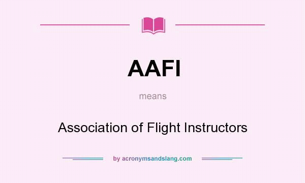 What does AAFI mean? It stands for Association of Flight Instructors