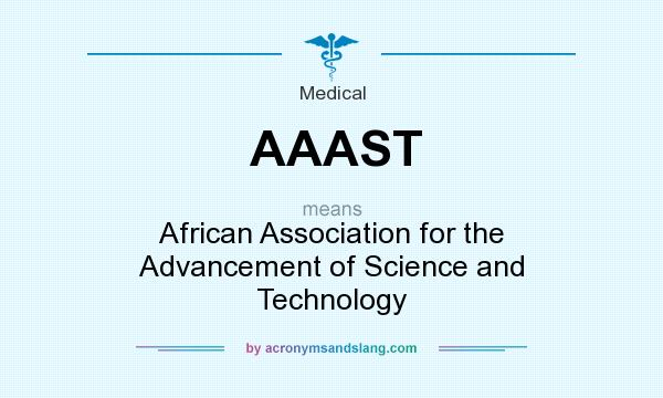 What does AAAST mean? It stands for African Association for the Advancement of Science and Technology