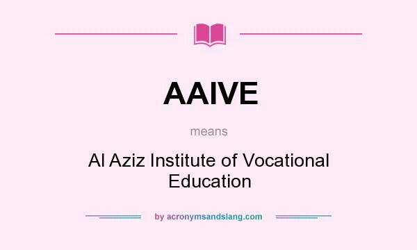 What does AAIVE mean? It stands for Al Aziz Institute of Vocational Education