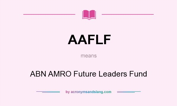 What does AAFLF mean? It stands for ABN AMRO Future Leaders Fund