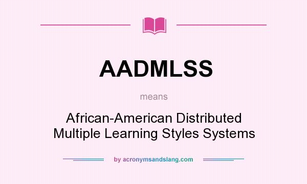 What does AADMLSS mean? It stands for African-American Distributed Multiple Learning Styles Systems
