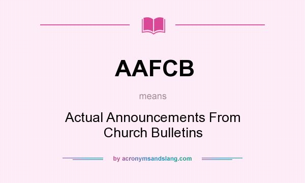 What does AAFCB mean? It stands for Actual Announcements From Church Bulletins