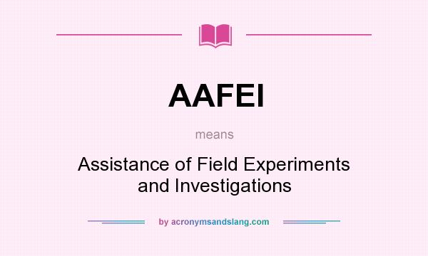 What does AAFEI mean? It stands for Assistance of Field Experiments and Investigations