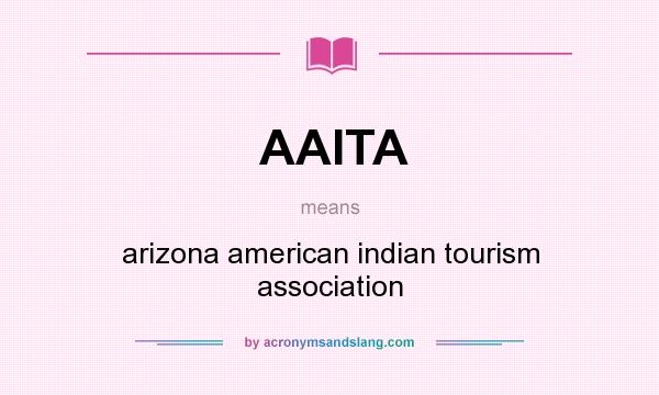 What does AAITA mean? It stands for arizona american indian tourism association