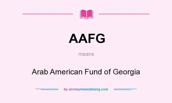 What does AAFG mean? It stands for Arab American Fund of Georgia