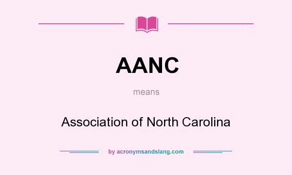 What does AANC mean? It stands for Association of North Carolina