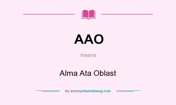 What does AAO mean? It stands for Alma Ata Oblast