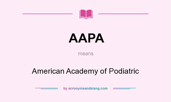 What does AAPA mean? It stands for American Academy of Podiatric