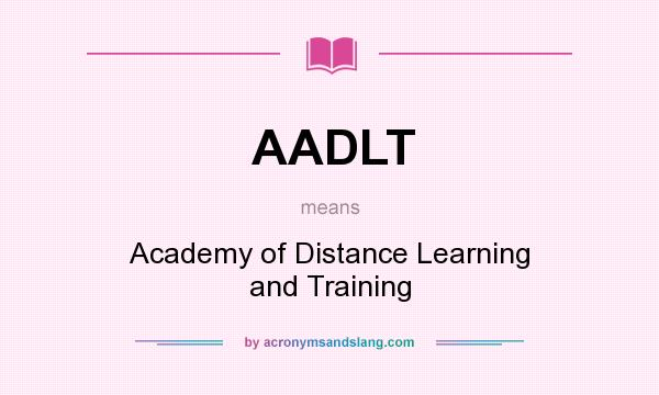 What does AADLT mean? It stands for Academy of Distance Learning and Training