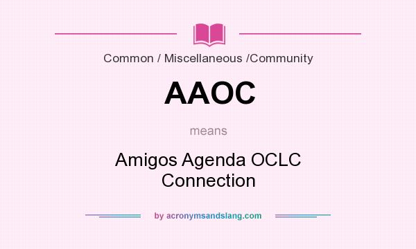 What does AAOC mean? It stands for Amigos Agenda OCLC Connection