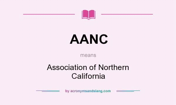 What does AANC mean? It stands for Association of Northern California