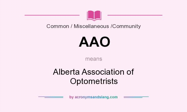 What does AAO mean? It stands for Alberta Association of Optometrists