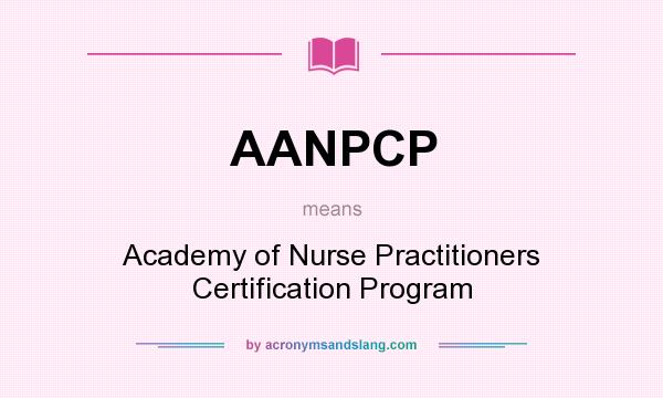What does AANPCP mean? It stands for Academy of Nurse Practitioners Certification Program