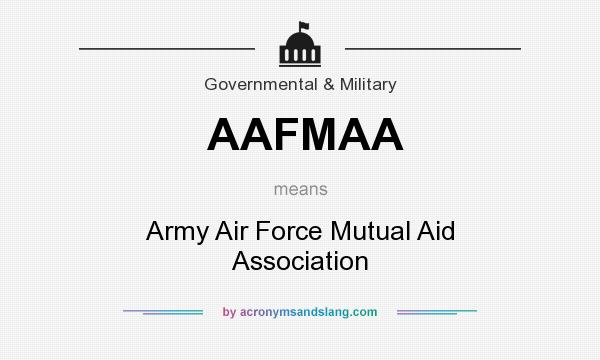 What does AAFMAA mean? It stands for Army Air Force Mutual Aid Association