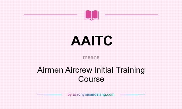 What does AAITC mean? It stands for Airmen Aircrew Initial Training Course