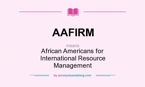 What does AAFIRM mean? It stands for African Americans for International Resource Management