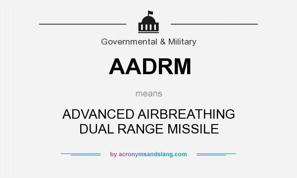 What does AADRM mean? It stands for ADVANCED AIRBREATHING DUAL RANGE MISSILE