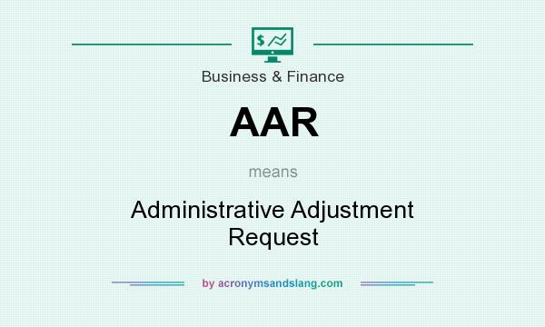 What does AAR mean? It stands for Administrative Adjustment Request