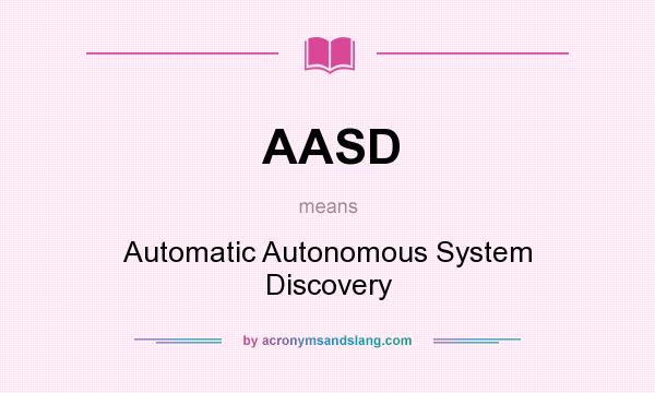 What does AASD mean? It stands for Automatic Autonomous System Discovery