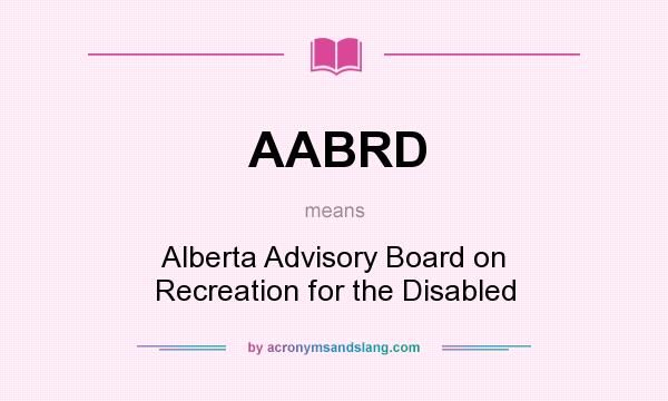 What does AABRD mean? It stands for Alberta Advisory Board on Recreation for the Disabled