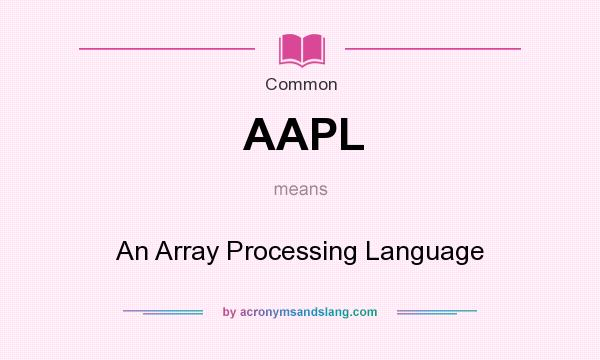What does AAPL mean? It stands for An Array Processing Language