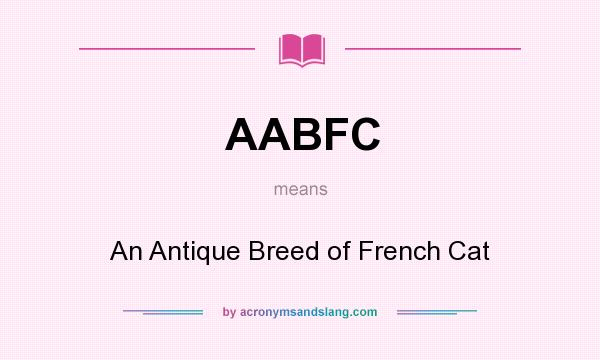 What does AABFC mean? It stands for An Antique Breed of French Cat
