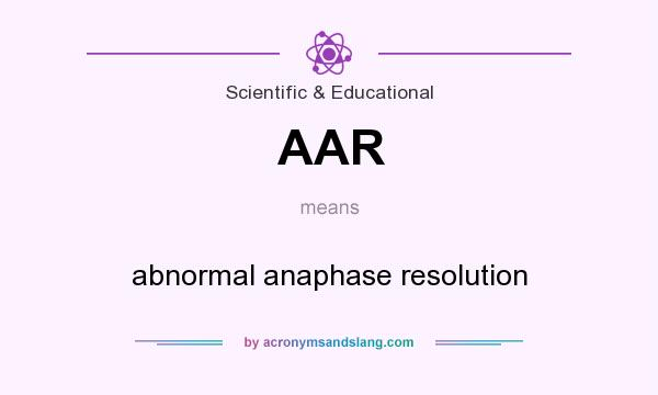 What does AAR mean? It stands for abnormal anaphase resolution