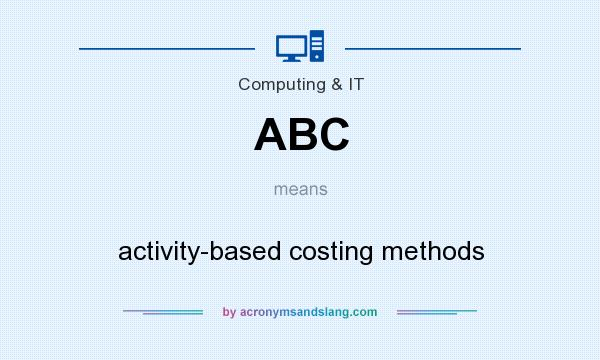 What does ABC mean? It stands for activity-based costing methods
