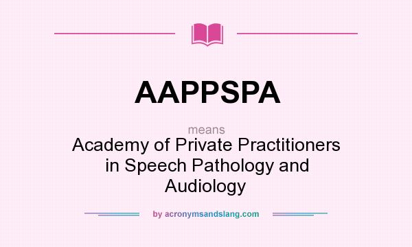 What does AAPPSPA mean? It stands for Academy of Private Practitioners in Speech Pathology and Audiology