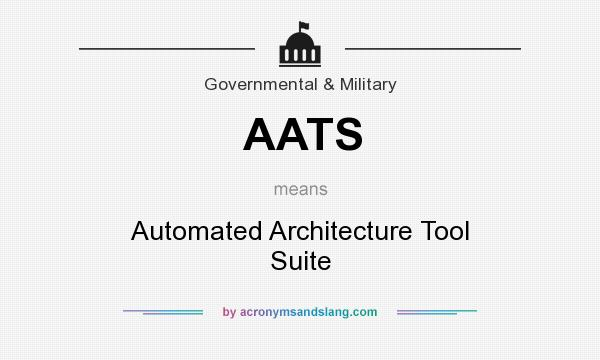 What does AATS mean? It stands for Automated Architecture Tool Suite