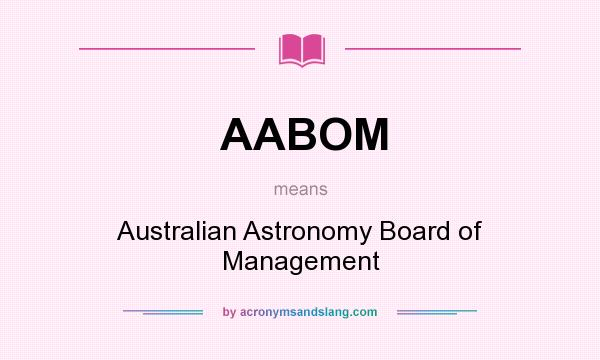 What does AABOM mean? It stands for Australian Astronomy Board of Management