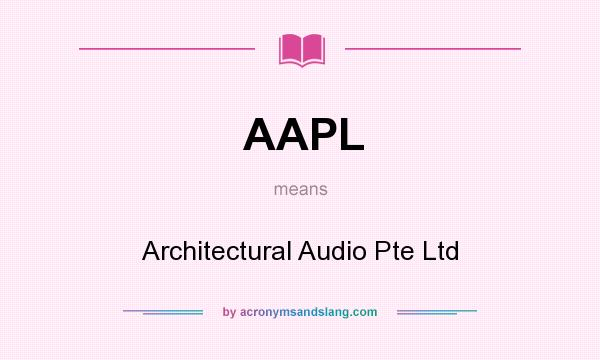 What does AAPL mean? It stands for Architectural Audio Pte Ltd