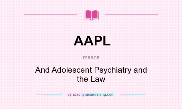 What does AAPL mean? It stands for And Adolescent Psychiatry and the Law