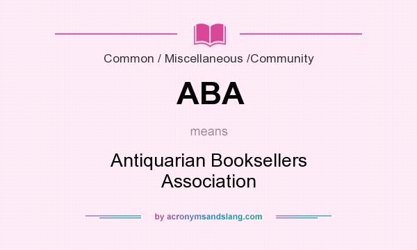 What does ABA mean? It stands for Antiquarian Booksellers Association