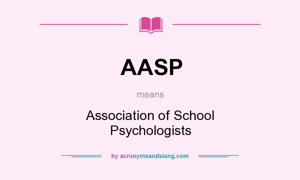 What does AASP mean? It stands for Association of School Psychologists
