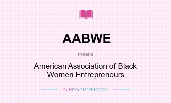 What does AABWE mean? It stands for American Association of Black Women Entrepreneurs
