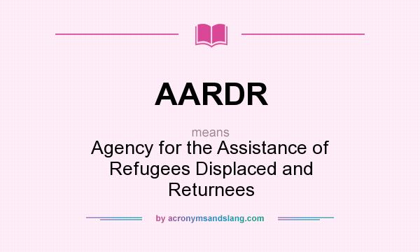 What does AARDR mean? It stands for Agency for the Assistance of Refugees Displaced and Returnees
